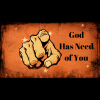 God Has Need of You